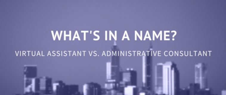 What's In a Name? Virtual Assistant vs. Administrative Consultant