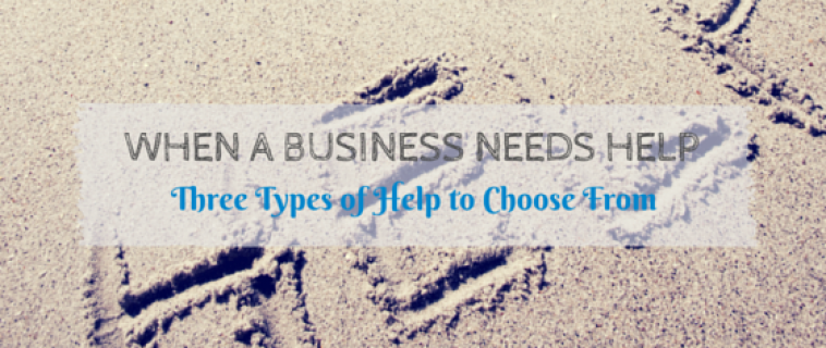 When a Business Needs Help: Three Types of Help